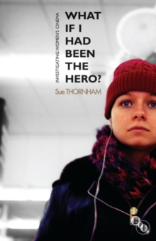 What If I Had Been the Hero? : Investigating Women's Cinema, Paperback / softback Book