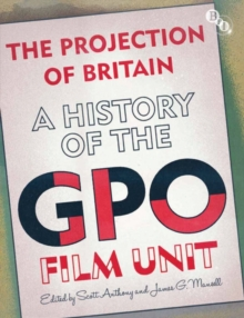 The Projection of Britain: A History of the GPO Film Unit, Paperback / softback Book
