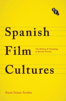 Spanish Film Cultures : The Making and Unmaking of Spanish Cinema, Paperback Book