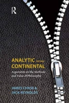 Analytic Versus Continental : Arguments on the Methods and Value of Philosophy, Hardback Book