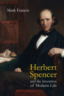 Herbert Spencer and the Invention of Modern Life, Paperback Book