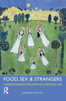 Food, Sex and Strangers : Understanding Religion as Everyday Life, Hardback Book