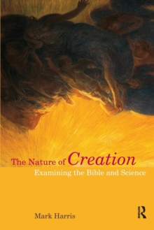 The Nature of Creation : Examining the Bible and Science, Paperback Book