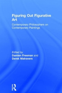 Figuring Out Figurative Art : Contemporary Philosophers on Contemporary Paintings, Hardback Book