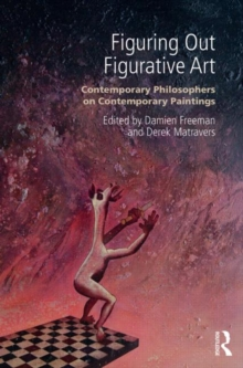 Figuring Out Figurative Art : Contemporary Philosophers on Contemporary Paintings, Paperback / softback Book