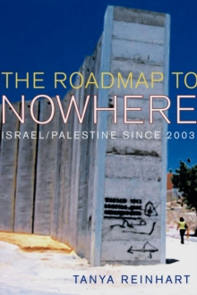 The Road Map to Nowhere : Israel/Palestine Since 2003, Paperback / softback Book