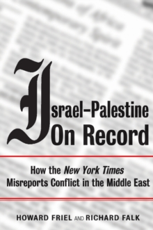 "Israel-Palestine on Record : How the ""New York Times"" Misreports Conflict in the Middle East, Paperback / softback Book"