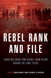 Rebel Rank and File : Labor Militancy and Revolt from Below During the Long 1970s, Paperback Book