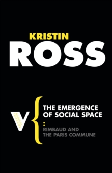 The Emergence of Social Space : Rimbaud and the Paris Commune, Paperback Book