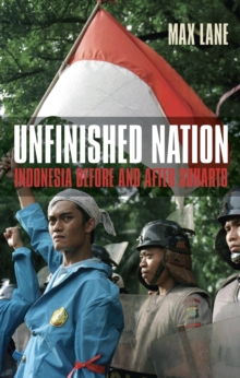 Unfinished Nation : Indonesia Before and After Suharto, Paperback / softback Book