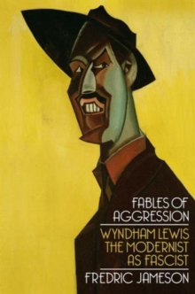 Fables of Aggression : Wyndham Lewis, the Modernist as Fascist, Hardback Book
