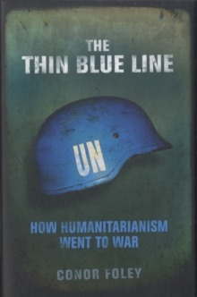The Thin Blue Line : How Humanitarianism Went to War, Hardback Book