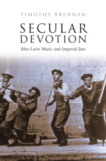 Secular Devotion : Afro-Latin Music and Imperial Jazz, Hardback Book
