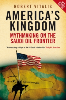 America's Kingdom : Mythmaking on the Saudi Oil Frontier, Paperback Book