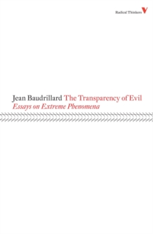 The Transparency of Evil : Essays on Extreme Phenomena, Paperback Book