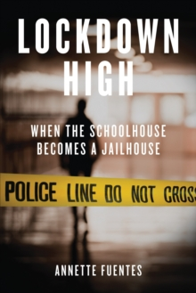 Lockdown High : When the Schoolhouse Becomes a Jailhouse, Paperback / softback Book