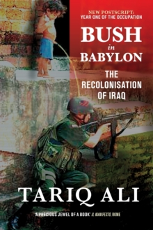 Bush in Babylon : The Recolonisation of Iraq, Paperback Book