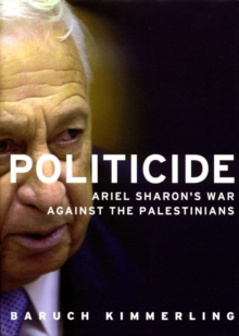Politicide : The Real Legacy of Ariel Sharon, Paperback / softback Book