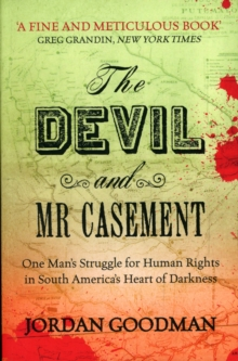 The Devil and Mr Casement : One Man's Struggle for Human Rights in South America's Heart of Darkness, Paperback Book