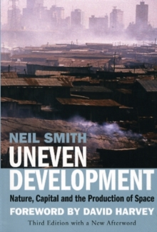 Uneven Development : Nature, Capital, and the Production of Space, Paperback Book