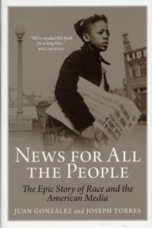 News for All the People : The Epic Story of Race and the American Media, Hardback Book