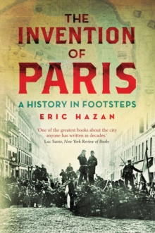 The Invention of Paris : A History in Footsteps, Paperback Book