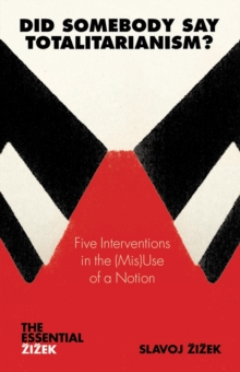 Did Somebody Say Totalitarianism? : Four Interventions in the (Mis)Use of a Notion, Paperback Book