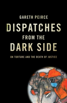 Dispatches from the Dark Side : On Torture and the Death of Justice, Paperback / softback Book