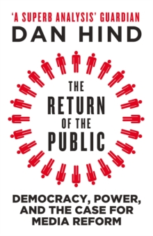 The Return of the Public : Democracy, Power and the Case for Media Reform, Paperback Book