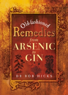 Old-Fashioned Remedies: From Arsenic to Gin, Paperback Book