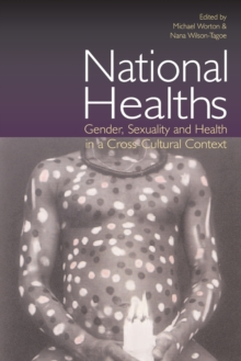 National Healths : Gender, Sexuality and Health in a Cross-Cultural Context, Paperback Book