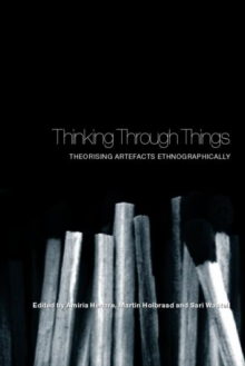 Thinking Through Things : Theorising Artefacts Ethnographically, Paperback / softback Book