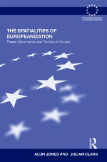 The Spatialities of Europeanization : Power, Governance and Territory in Europe, Hardback Book