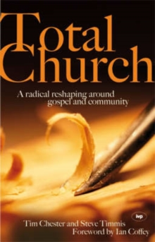 Total Church : A Radical Reshaping Around Gospel and Community, Paperback / softback Book