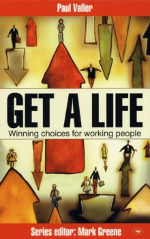Get a Life : Winning Choices for Working People, Paperback / softback Book