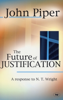 The Future of Justification : A Response to N.T. Wright, Paperback Book