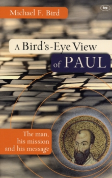 A Bird's-eye View of Paul : The Man, His Mission and His Message, Paperback / softback Book