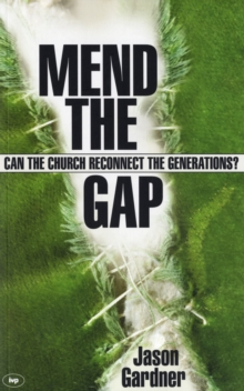 Mend the Gap : Can the Church Reconnect the Generations?, Paperback Book