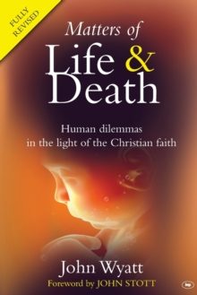 Matters of Life and Death : Human Dilemmas in the Light of the Christian Faith, Paperback Book