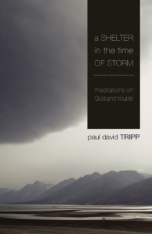 A Shelter in the Time of Storm : Meditations on God and Trouble, Paperback / softback Book