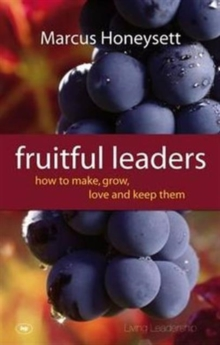 Fruitful Leaders : How to Make, Grow, Love and Keep Them, Paperback / softback Book