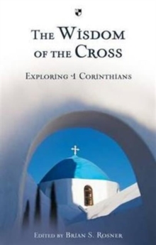 The Wisdom of the Cross : Exploring 1 Corinthians, Paperback Book