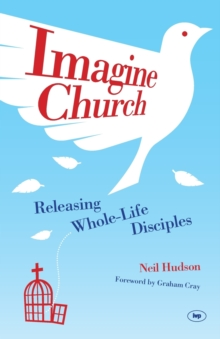 Imagine Church : Releasing Dynamic Everyday Disciples, Paperback Book