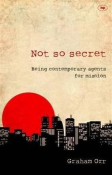 Not So Secret : Being Contemporary Agents for Mission, Paperback / softback Book
