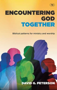 Encountering God Together : Biblical Patterns for Ministry and Worship, Paperback / softback Book