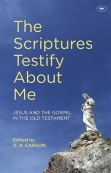 The Scriptures Testify About Me : Jesus and the Gospel in the Old Testament, Paperback / softback Book