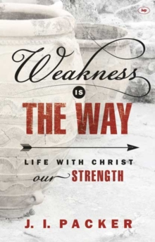 Weakness is the Way : Life with Christ Our Strength, Paperback / softback Book