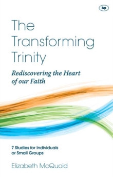 The Transforming Trinity : Rediscovering the Heart of Our Faith, Paperback / softback Book