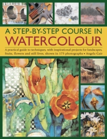 A Step-by-step Course in Watercolour : A Practical Guide to Techniques, with Inspirational Projects for Landscapes, Fruits, Flowers and Still Lives, Shown in 175 Photographs, Paperback Book