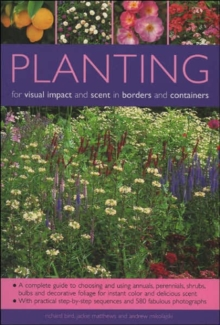 Planting for Visual Impact and Scent in Borders and Containers : A Complete Guide to Choosing and Using Annuals, Perennials, Shrubs, Bulbs and Decorative Foliage, with Practical Step-by-Step Sequences, Paperback / softback Book